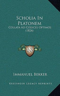 Scholia in Platonem Scholia in Platonem: Collata Ad Codices Optimos (1824) Collata Ad Codices Optimos (1824) 9781166219253