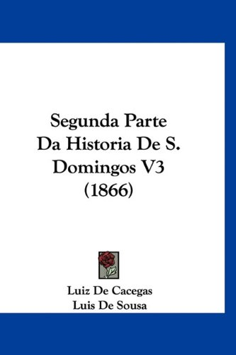 Segunda Parte Da Historia de S. Domingos V3 (1866) 9781160688918