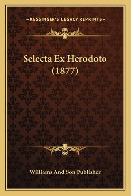 Selecta Ex Herodoto (1877) 9781167425813