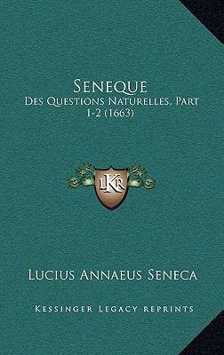 Seneque: Des Questions Naturelles, Part 1-2 (1663) 9781166266349
