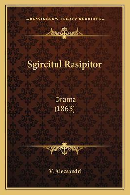 Sgircitul Rasipitor Sgircitul Rasipitor: Drama (1863) Drama (1863) 9781165767175