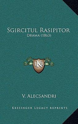 Sgircitul Rasipitor Sgircitul Rasipitor: Drama (1863) Drama (1863) 9781165827077