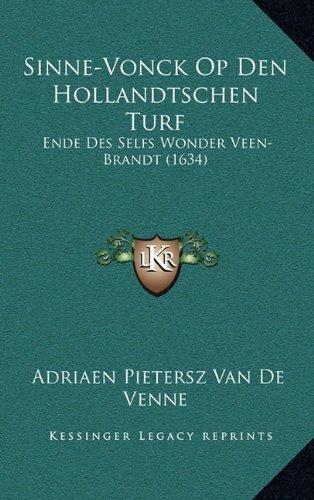 Sinne-Vonck Op Den Hollandtschen Turf: Ende Des Selfs Wonder Veen-Brandt (1634) 9781166234829