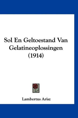 Sol En Geltoestand Van Gelatineoplossingen (1914) 9781160520416