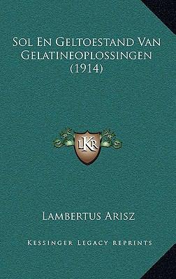 Sol En Geltoestand Van Gelatineoplossingen (1914) 9781167804717