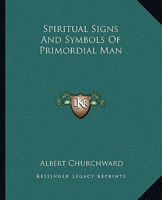 Spiritual Signs And Symbols Of Primordial Man By Albert Churchward