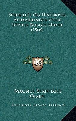 Sproglige Og Historiske Afhandlinger Viede Sophus Bugges Minde (1908) 9781167876578