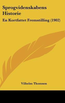 Sprogvidenskabens Historie: En Kortfattet Fremstilling (1902) 9781162380735