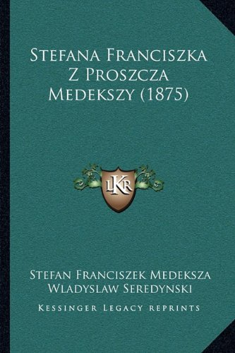Stefana Franciszka Z Proszcza Medekszy (1875) 9781166388027