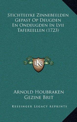Stichtelyke Zinnebeelden Gepast Op Deugden En Ondeugden in LVII Tafereellen (1723) 9781166363680