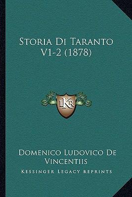 Storia Di Taranto V1-2 (1878) 9781166779832