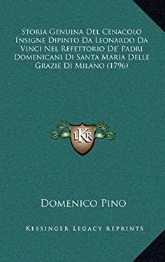 Storia Genuina del Cenacolo Insigne Dipinto Da Leonardo Da Vstoria Genuina del Cenacolo Insigne Dipinto Da Leonardo Da Vinci Nel Refettorio de' Padri 9781165827794