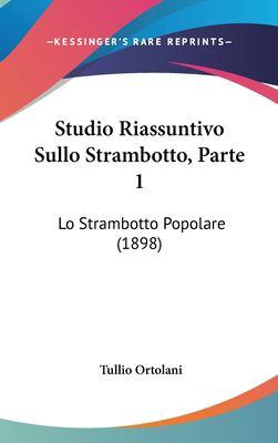 Studio Riassuntivo Sullo Strambotto, Parte 1: Lo Strambotto Popolare (1898) 9781161801446