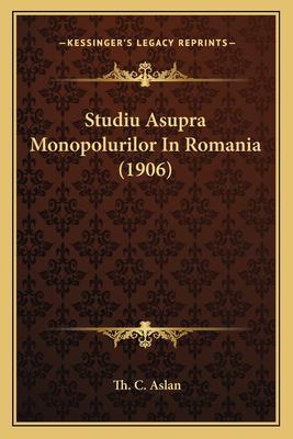Studiu Asupra Monopolurilor in Romania (1906) 9781166749316