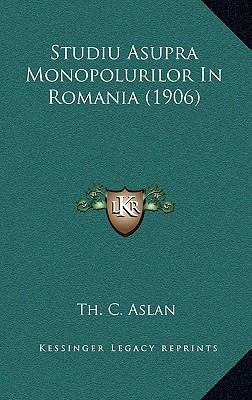 Studiu Asupra Monopolurilor in Romania (1906) 9781166840372