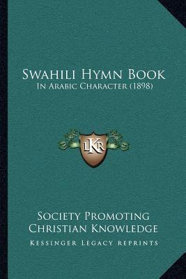 Swahili Hymn Book: In Arabic Character (1898) 9781166962876