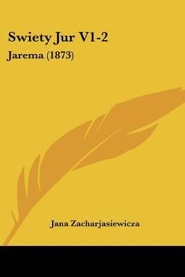 Swiety Jur V1-2: Jarema (1873) 9781160765435