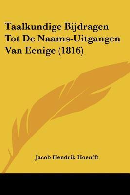 Taalkundige Bijdragen Tot de Naams-Uitgangen Van Eenige (1816) 9781160257459