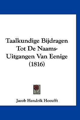 Taalkundige Bijdragen Tot de Naams-Uitgangen Van Eenige (1816) 9781160497299