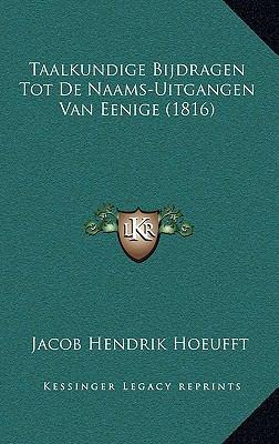 Taalkundige Bijdragen Tot de Naams-Uitgangen Van Eenige (1816) 9781167781599