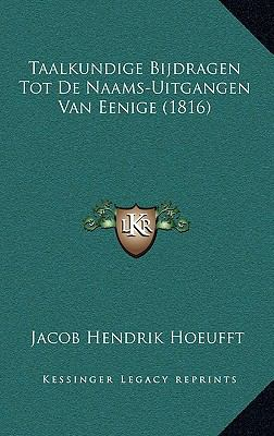 Taalkundige Bijdragen Tot de Naams-Uitgangen Van Eenige (1816) 9781167781605