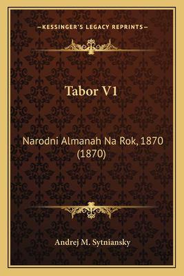 Tabor V1 Tabor V1: Narodni Almanah Na Rok, 1870 (1870) Narodni Almanah Na Rok, 1870 (1870) 9781165806959