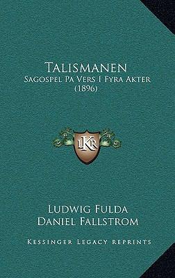 Talismanen Talismanen: Sagospel Pa Vers I Fyra Akter (1896) Sagospel Pa Vers I Fyra Akter (1896) 9781165827510