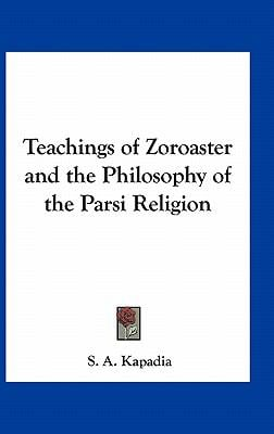 Teachings of Zoroaster and the Philosophy of the Parsi Religion 9781161358599