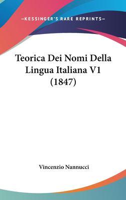 Teorica Dei Nomi Della Lingua Italiana V1 (1847) 9781161821307