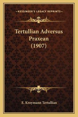 Tertullian Adversus Praxean (1907) 9781166945534