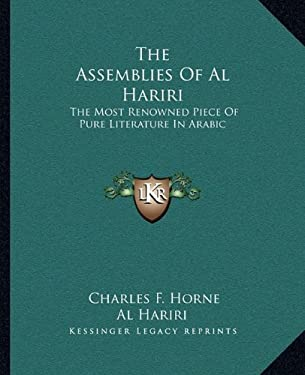 The Assemblies of Al Hariri: The Most Renowned Piece of Pure Literature in Arabic 9781162898841