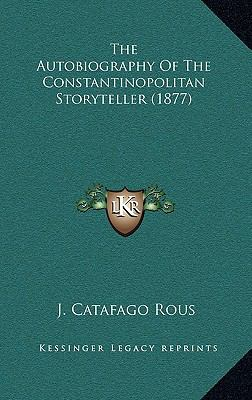 The Autobiography of the Constantinopolitan Storyteller (1877) 9781167214059