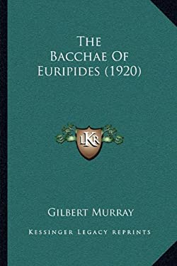 The Bacchae of Euripides (1920) 9781164083214