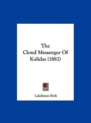 The Cloud Messenger of Kalidas (1882) 9781162223216