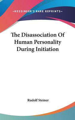 The Disassociation of Human Personality During Initiation 9781161553567