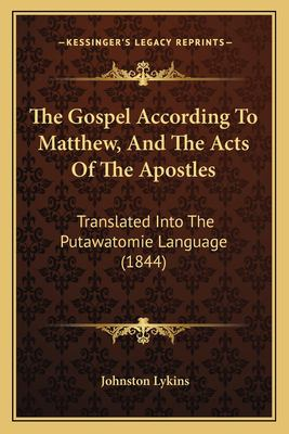 The Gospel According to Matthew, and the Acts of the Apostles: Translated Into the Putawatomie Language (1844)
