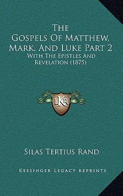 The Gospels of Matthew, Mark, and Luke Part 2: With the Epistles and Revelation (1875) 9781167314223
