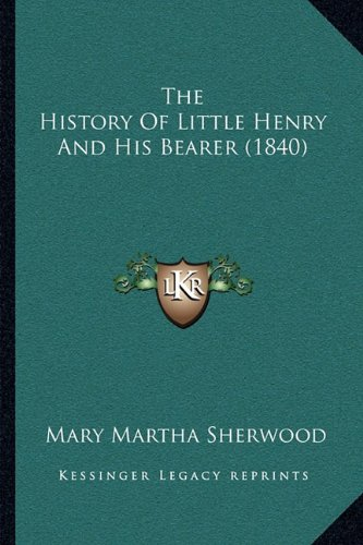 The History of Little Henry and His Bearer (1840) 9781166284640