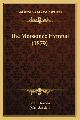 The Moosonee Hymnal (1879) 9781166156459