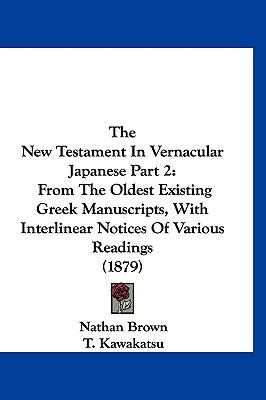 The New Testament in Vernacular Japanese Part 2: From the Oldest Existing Greek Manuscripts, with Interlinear Notices of Various Readings (1879) 9781160030960