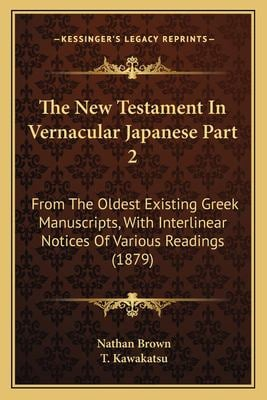 The New Testament in Vernacular Japanese Part 2: From the Oldest Existing Greek Manuscripts, with Interlinear Notices of Various Readings (1879) 9781167248351
