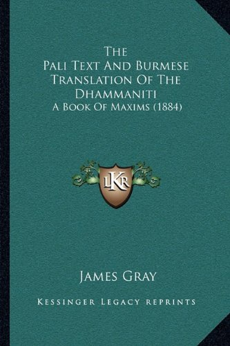 The Pali Text and Burmese Translation of the Dhammaniti: A Book of Maxims (1884) 9781166295554