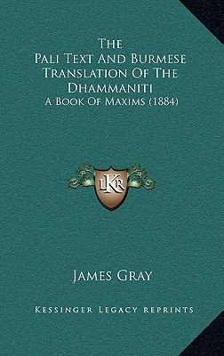 The Pali Text and Burmese Translation of the Dhammaniti: A Book of Maxims (1884) 9781166350819