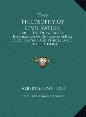 The Philosophy of Civilization: Part 1, the Decay and the Restoration of Civilization; Part 2, Civilization and Ethics (Large Print Edition) 9781169964631