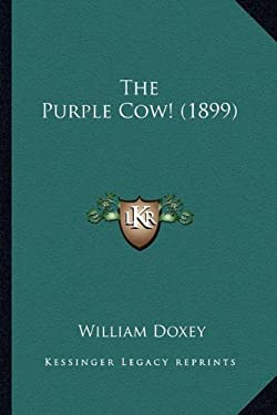 The Purple Cow! (1899) the Purple Cow! (1899) 9781163877869
