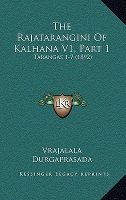 The Rajatarangini of Kalhana V1, Part 1: Tarangas 1-7 (1892) 9781167319563