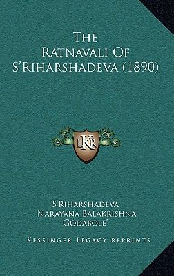 The Ratnavali of S'Riharshadeva (1890) the Ratnavali of S'Riharshadeva (1890) 9781166216054
