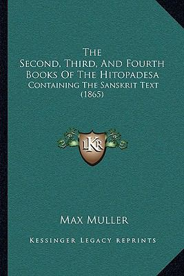 The Second, Third, and Fourth Books of the Hitopadesa: Containing the Sanskrit Text (1865) 9781166162993