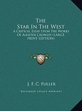 The Star in the West: A Critical Essay Upon the Works of Aleister Crowley (Large Print Edition) 9781169907331