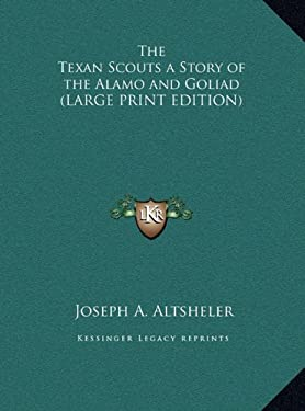 The Texan Scouts a Story of the Alamo and Goliad 9781169837232